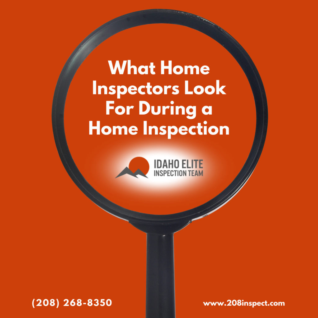 Idaho Elite Inspection Team What Home Inspectors Look For During a Home Inspection