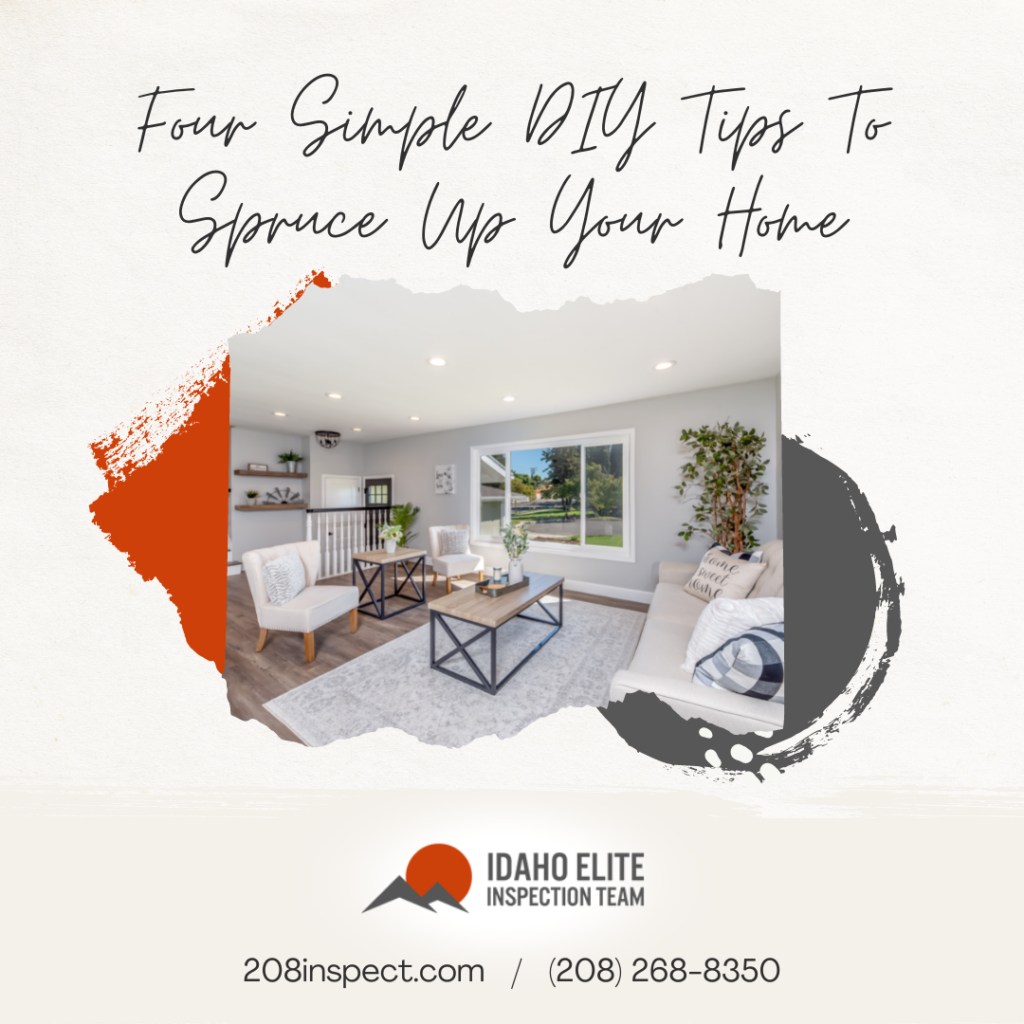 Idaho Elite Inspection Team Four Simple DIY Tips To Spruce Up Your Home